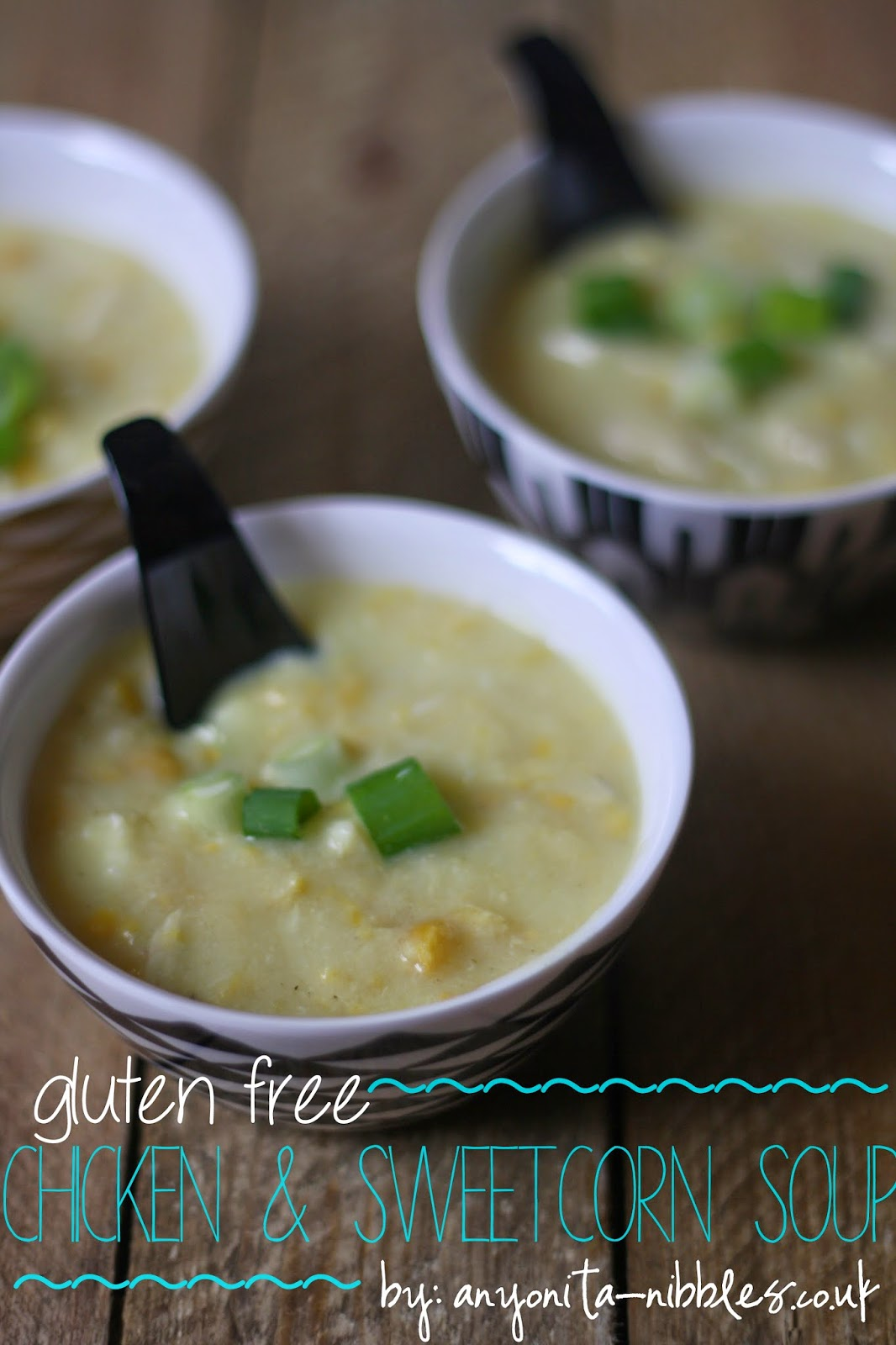 http://www.anyonita-nibbles.co.uk/2015/02/gluten-free-chicken-sweetcorn-soup.html