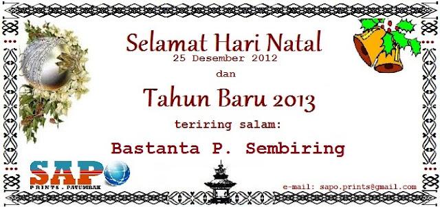 Bastanta Permana Sembiring dan Sapo Prints Patumbak mengucapkan: Selamat Hari Natal dan Tahun Baru. GBU.