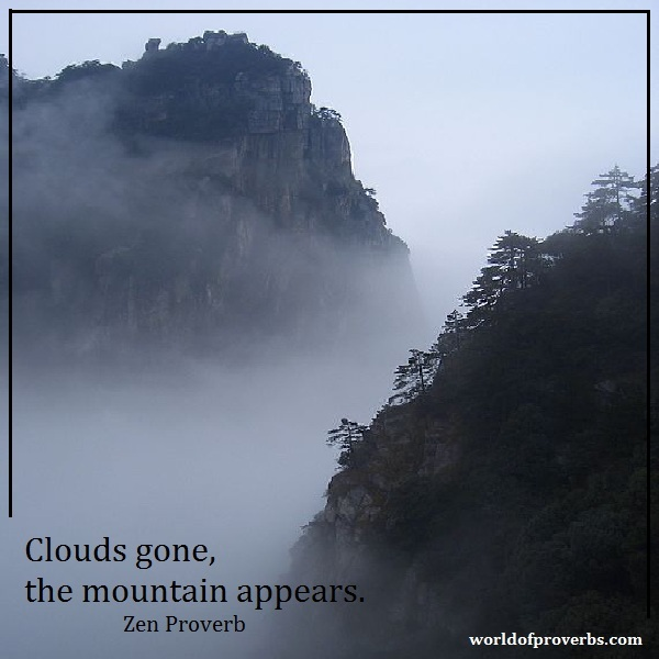 World Of Proverbs Clouds Gone The Mountain Appears Zen Proverb 16033