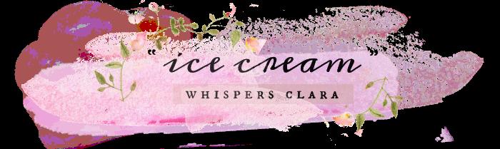 """Ice Cream"" whispers Clara   Romantic and Lifestyle blog"
