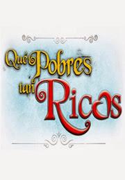 QUE POBRES TAN RICOS