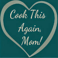 Cook This Again, Mom!