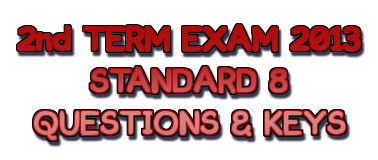 SECOND TERM EXAM 2013 QUESTION PAPERS AND KEYS - STANDARD 8 | PREVIOUS QUESTION PAPERS - STANDARD 8  | OLD QUESTION PAPERS - STANDARD 8