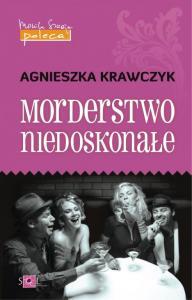 Agnieszka Krawczyk. Morderstwo niedoskonałe.