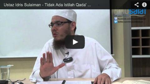 Ustaz Idris Sulaiman – Tidak Ada Istilah Qada' bagi Solat yang Ditinggalkan dengan Sengaja