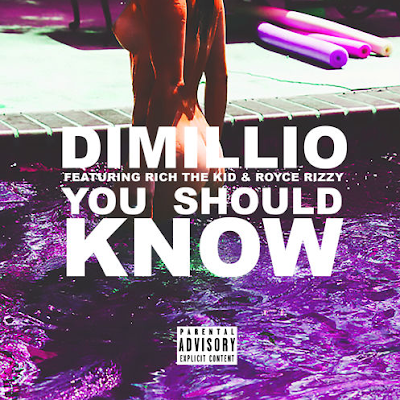 DIMILLIO FT. RICH THE KID & ROYCE RIZZY - YOU SHOULD KNOW