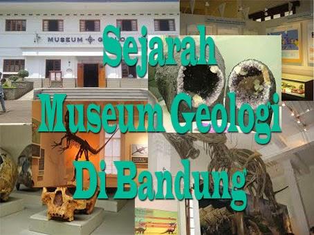 Sejarah Didirikannya Museum Geologi Bandung
