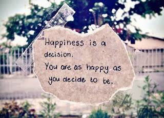 Happiness Is A Decision, You Are As Happy As You Decide To Be