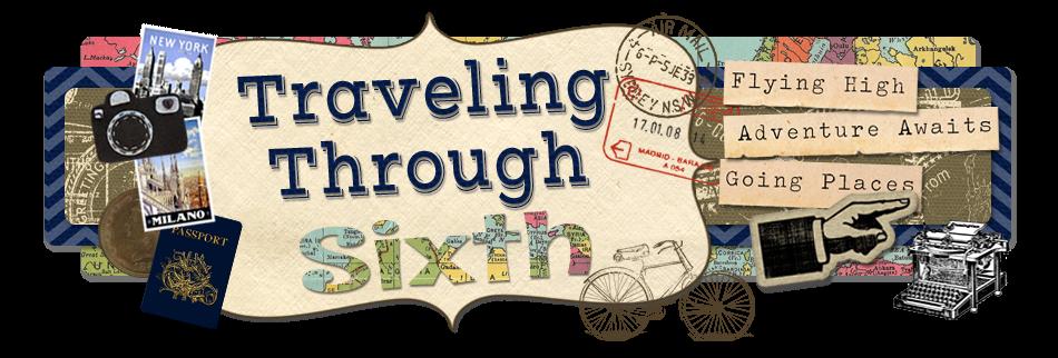 Traveling Through Sixth