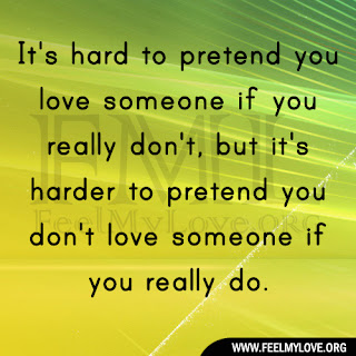 It's hard to pretend you love someone