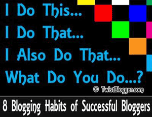 8 Blogging Habits of Successful Bloggers