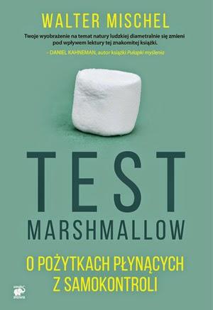 """""""Test Marshmallow. O pożytkach płynących z samokontroli"""" - Walter Mischel"""