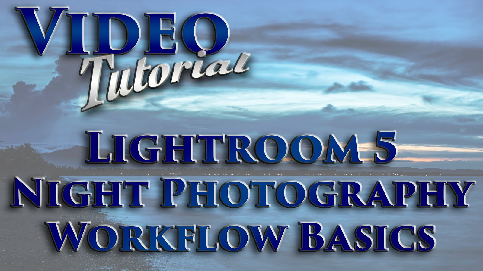 Lightroom 5 Night Photography Workflow Basics