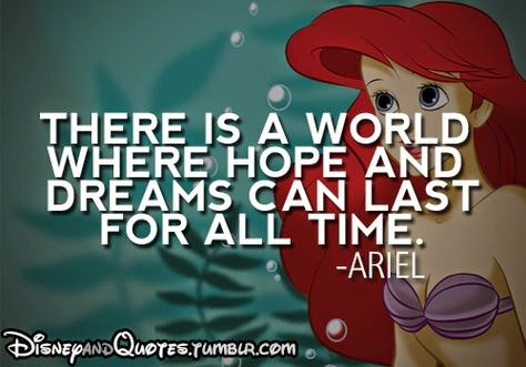 """There is a world where hope and dreams can last for all time."" ~ Ariel; Picture of Ariel from the movie The Little Mermaid. DisneyAndQuotes.tumblr.com"