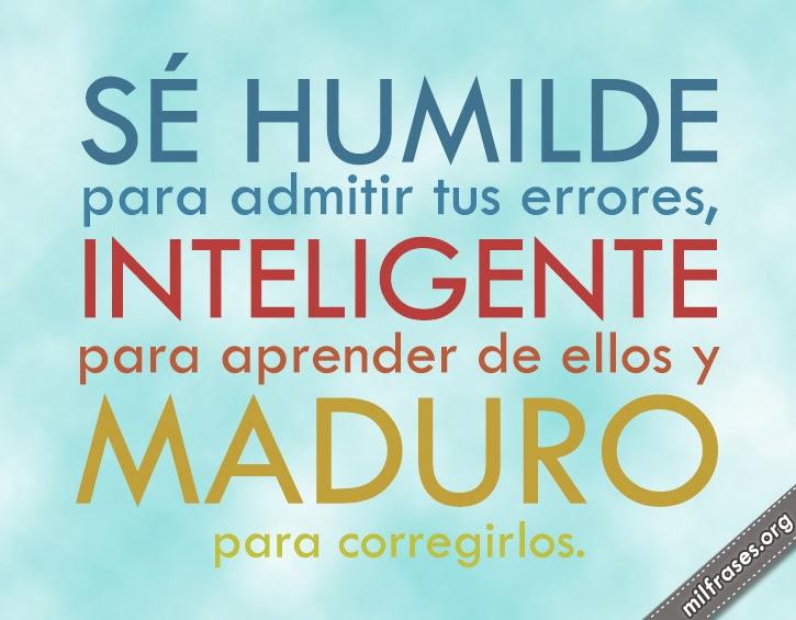 frases de humildad, inteligencia y madurez, Sé humilde para admitir tus errores