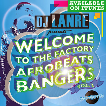 Dj Lanre Presents Welcome to the Factory Afrobeats Bangers, Vol.1