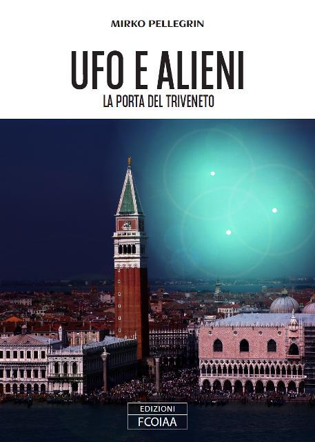 UFO E ALIENI, LA PORTA DEL TRIVENETO - di MIRKO PELLEGRIN