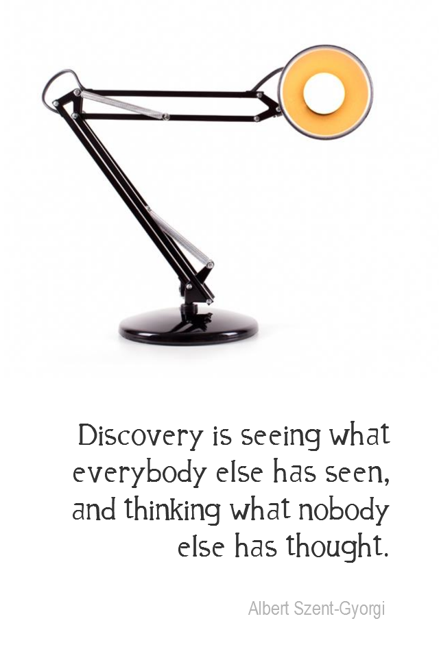 visual quote - image quotation for CREATIVITY - Discovery is seeing what everybody else has seen, and thinking what nobody else has thought. - Albert Szent-Gyorgi