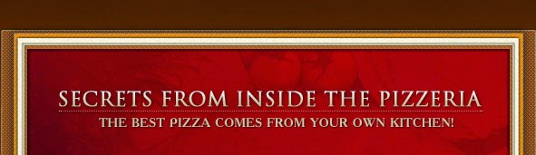 """Learn The Secrets of Making Better Pizza In Your Own Kitchen Than You Can Buy At The Pizzeria"""