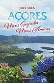 """""""Açores Meus Segredos Meus Amores"""" de Joel Lira"""
