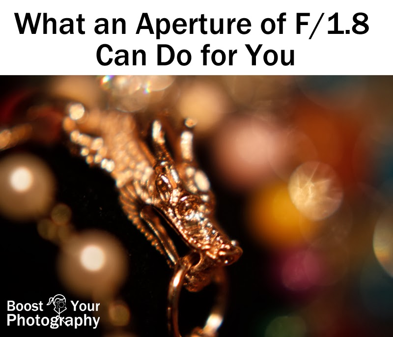 What an Aperture of F/1.8 Can Do for You | Boost Your Photography