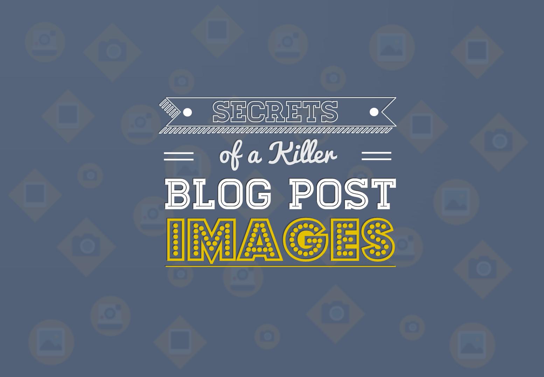 Secrets of a Killer Blog Post: Images - infographic