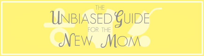 The Unbiased Guide for the New Mom