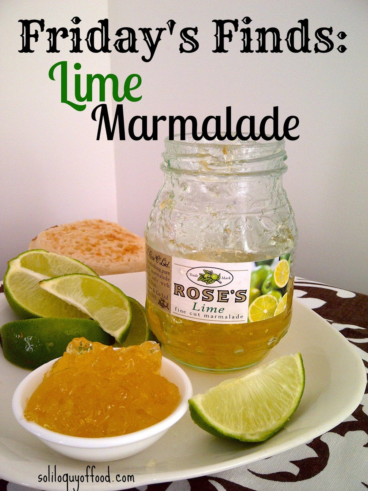 Fridays Find:  Lime Marmalade - www.soliloquyoffood.com