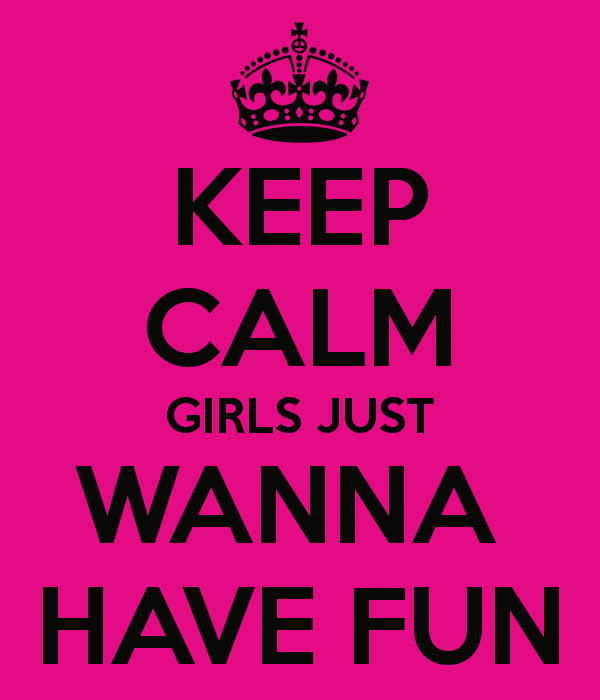 girl want to have fun:
