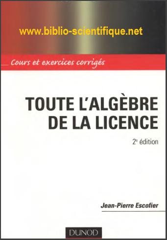 Livre : Toute l'algèbre de la Licence - Cours et exercices corrigés