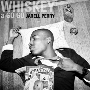 Jarell Perry - Whiskey A Go Go Lyrics