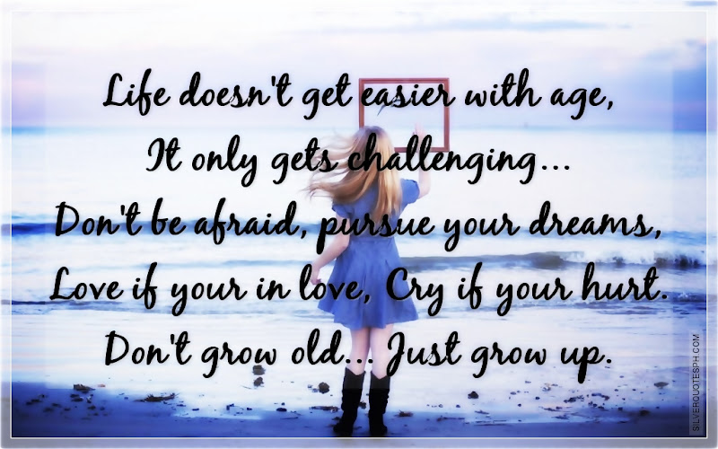 Life Doesn't Get Easier With Age, It Only Gets Challenging, Picture Quotes, Love Quotes, Sad Quotes, Sweet Quotes, Birthday Quotes, Friendship Quotes, Inspirational Quotes, Tagalog Quotes