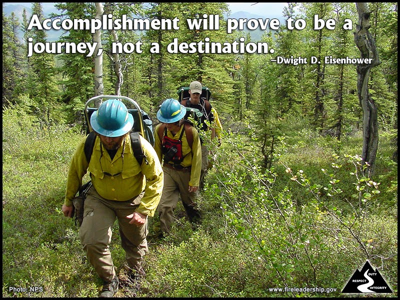 Accomplishment will prove to be a journey, not a destination. – Dwight D. Eisenhower