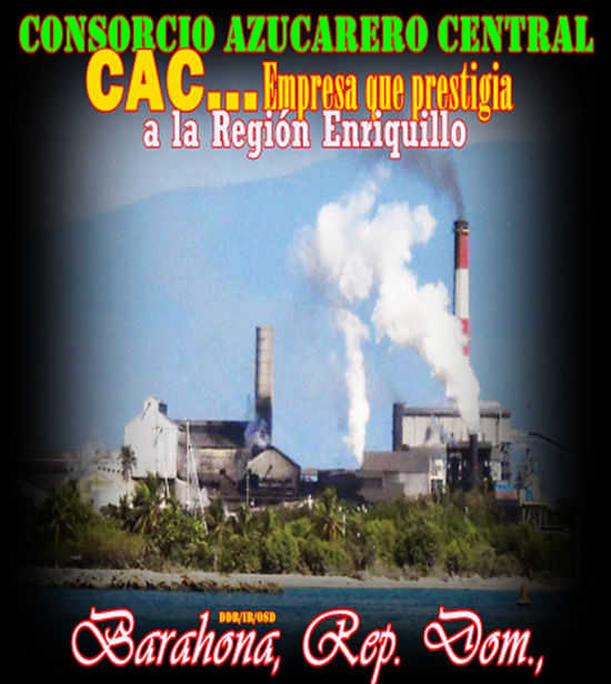 CONSORCIO AZUCARERO CENTRAL (CAC), empresa que prestigia a la región Enriquillo