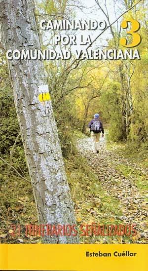 Caminando por la Comunidad Valenciana 3. 21 Itinerarios Señalizados
