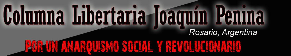 Columna Libertaria Joaquín Penina - Rosario, Argentina - Por un Anarquismo Social y Revolucionario