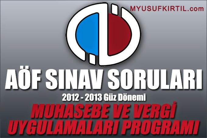 Açıköğretim Fakültesi ( AÖF ) Muhasebe ve Vergi Uygulamaları Bölümü / Programı 2012 - 2013 Güz Dönemi Ara Sınav ( Vize ) Soruları İndir