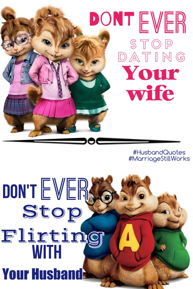 Dont never stop dating your wife