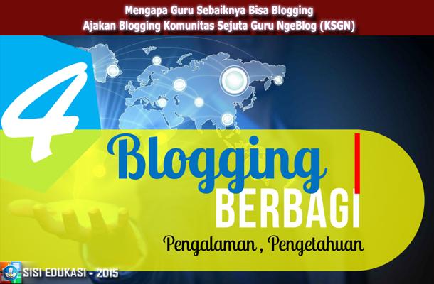 Mengapa Guru Sebaiknya Bisa Blogging - Ajakan Blogging Komunitas Sejuta Guru NgeBlog (KSGN)