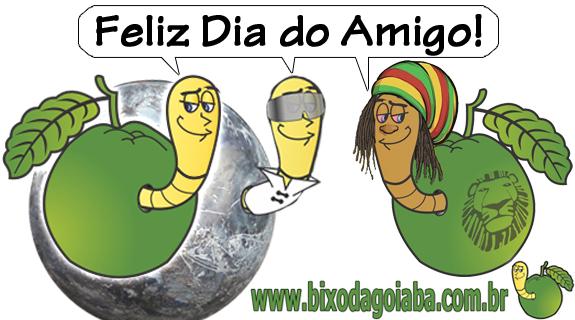 Feliz Dia do Amigo para os amigos do Bixo da Goiaba