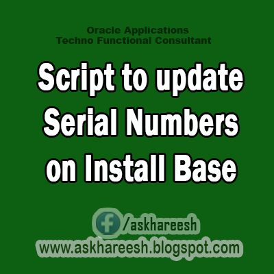 Script to update Serial Numbers on Install Base,AskHareesh Blog for OracleApps