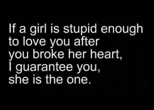 Love you after you broke her heart i guarantee you she is the one