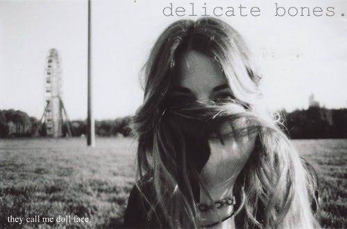 delicate bones.