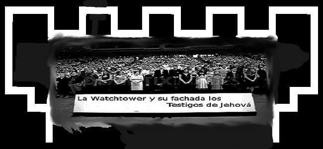 LA WATCHTOWER Y SU FACHADA JW.org