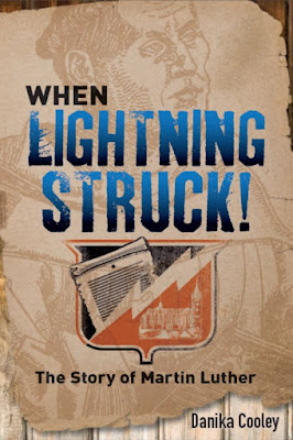 When Lightning Struck: The Story of Martin Luther by: Danika Cooley (Book Review)
