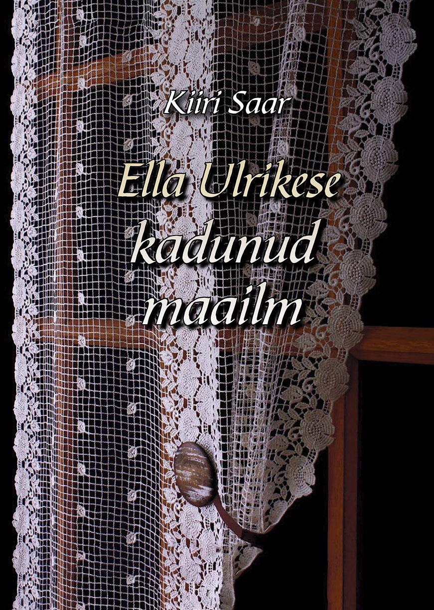 """Novellikogumik """"Ella Ulrikese kadunud maailm"""", kirjastus Kentaur, 2019"""