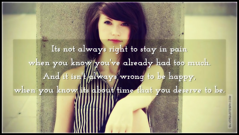 Its Not Always Right To Stay In Pain When You Know You've Already Had Too Much, Picture Quotes, Love Quotes, Sad Quotes, Sweet Quotes, Birthday Quotes, Friendship Quotes, Inspirational Quotes, Tagalog Quotes