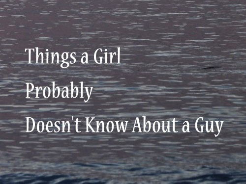 Things a Girl Probably Doesn't Know About a Guy