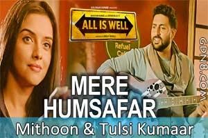 Aye Mere Humsafar - All Is Well - Mithoon & Tulsi Kumaar