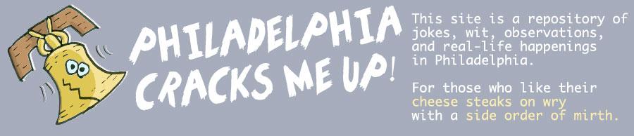 Philadelphia Cracks Me Up